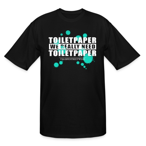 We really need toilet paper - Men's Tall T-Shirt