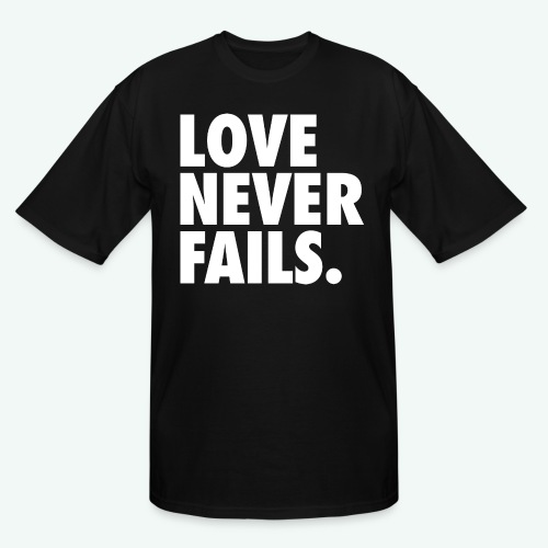 LOVE NEVER FAILS - Men's Tall T-Shirt