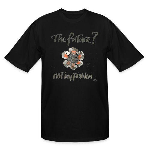 The Future not my problem - Men's Tall T-Shirt