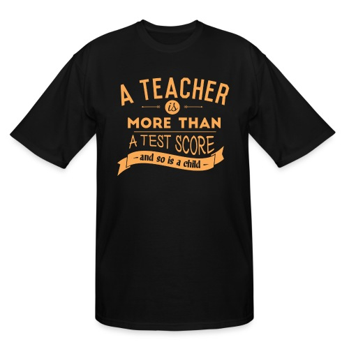 More Than a Test Score Women's T-Shirts - Men's Tall T-Shirt
