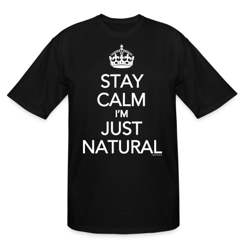 Stay Calm Im Just Natural_GlobalCouture Women's T- - Men's Tall T-Shirt