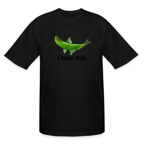 I hate fish - Men's Tall T-Shirt