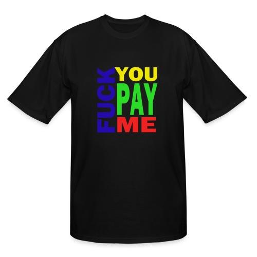 Fuck You Pay Me Hoodie - Men's Tall T-Shirt