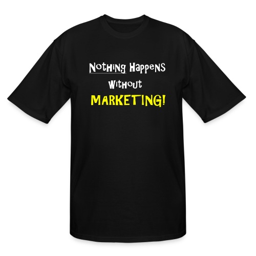 Nothing Happens without Marketing! - Men's Tall T-Shirt