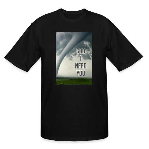 God I Need You - Men's Tall T-Shirt