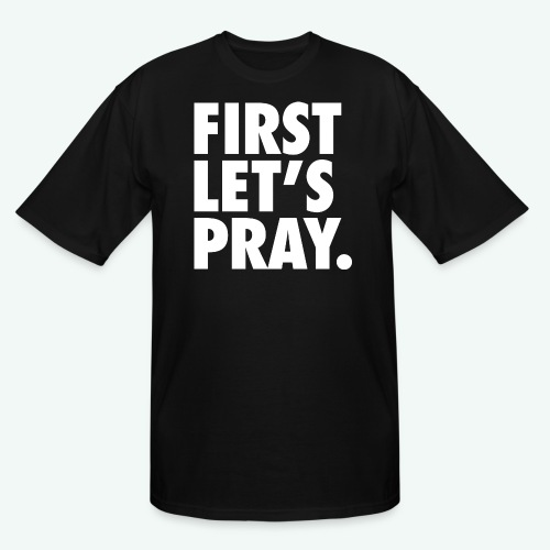 FIRST LET S PRAY - Men's Tall T-Shirt