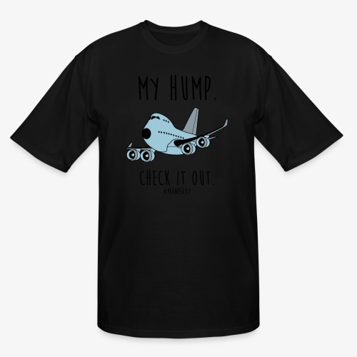 My Hump, Check it out! (Black Writing) - Men's Tall T-Shirt