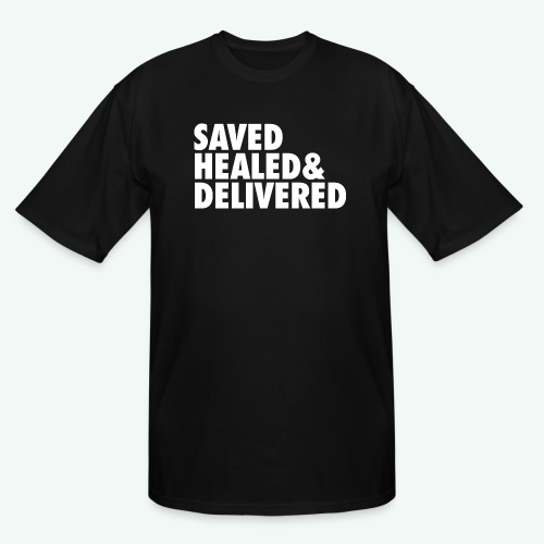 SAVED HEALED AND DELIVERED - Men's Tall T-Shirt