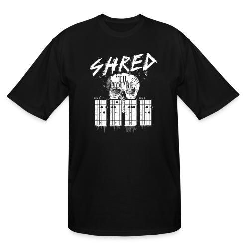 Shred 'til you're dead - Men's Tall T-Shirt