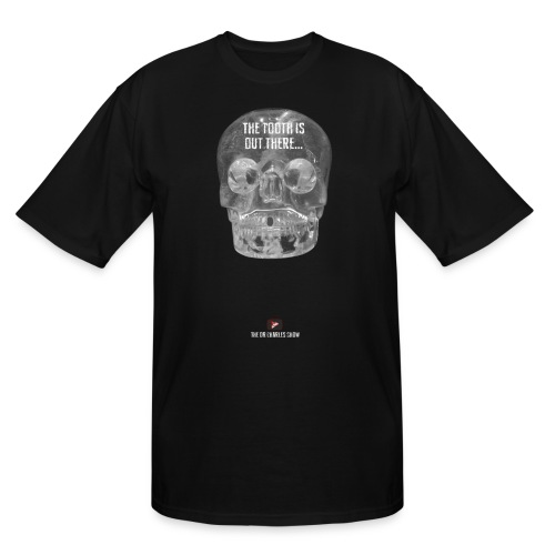 The Tooth is Out There! - Men's Tall T-Shirt