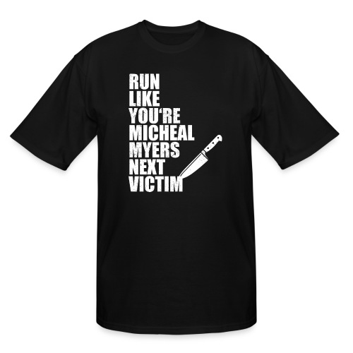 Run like you are Micheal Myers next victim - Men's Tall T-Shirt
