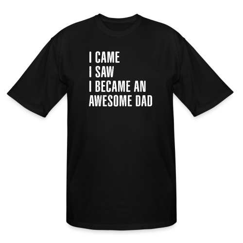 I Came I Saw I Became An Awesome Dad - Men's Tall T-Shirt