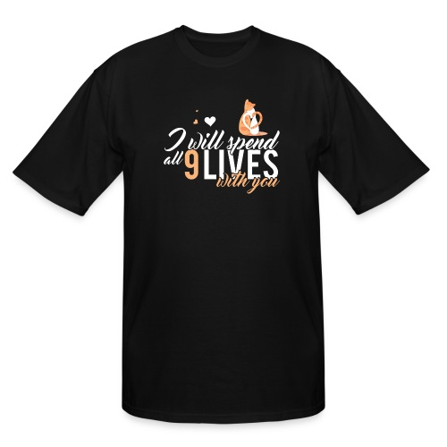 I will spend 9 LIVES with you - Men's Tall T-Shirt