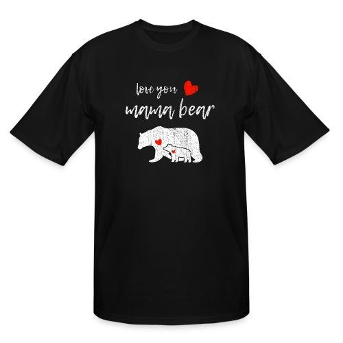 Love you mama bear - Men's Tall T-Shirt
