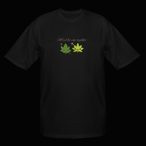 Weed Be Cute Together - Men's Tall T-Shirt
