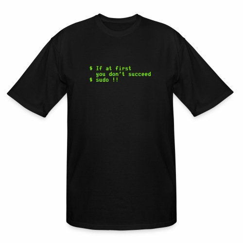 If at first you don't succeed; sudo !! - Men's Tall T-Shirt