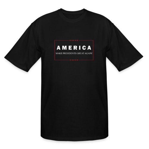 Make Presidents Great Again - Men's Tall T-Shirt