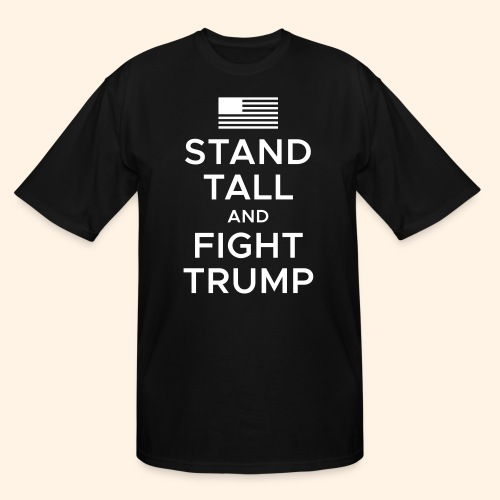 Stand Tall and Fight Trump - Men's Tall T-Shirt
