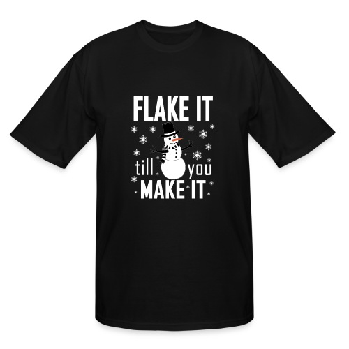 Flake It Till You Make Funny Snowman & Snowflakes - Men's Tall T-Shirt