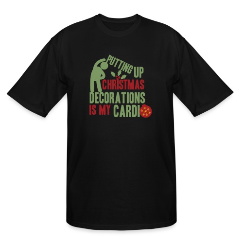 Putting up christmas decorations is my cardio - Men's Tall T-Shirt