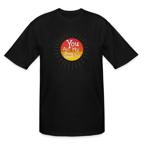You Are My Pizza Cheese - Men's Tall T-Shirt