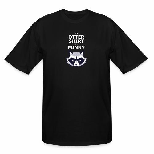 My Otter Shirt Is Funny - Men's Tall T-Shirt