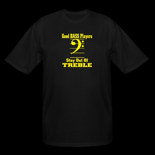 bass players stay out of treble - Men's Tall T-Shirt