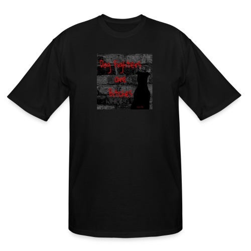 Dog Fighters are Bitches wall - Men's Tall T-Shirt