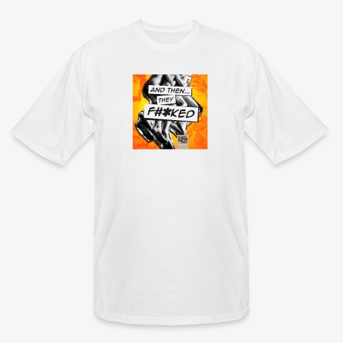 And Then They FKED Cover - Men's Tall T-Shirt