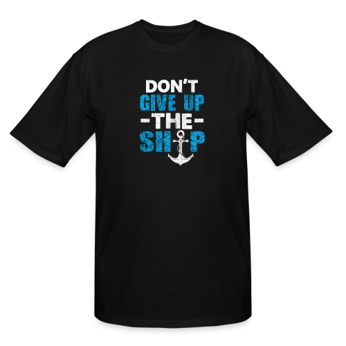 Dont Give Up The Ship - Men's Tall T-Shirt