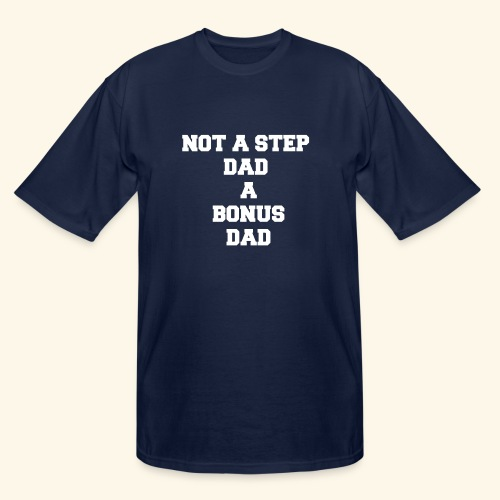 NOT A STEP DAD A BONUS DAD - Men's Tall T-Shirt