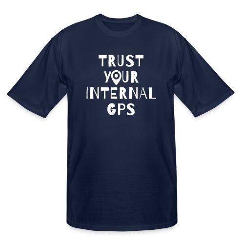 TRUST YOUR INTERNAL GPS - Men's Tall T-Shirt