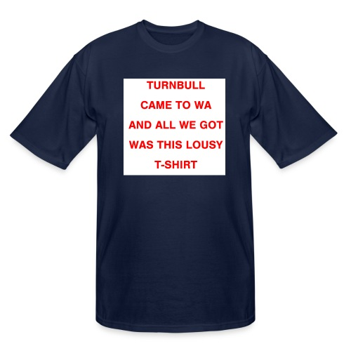 Turnbull came to WA and all we got was this lousy - Men's Tall T-Shirt