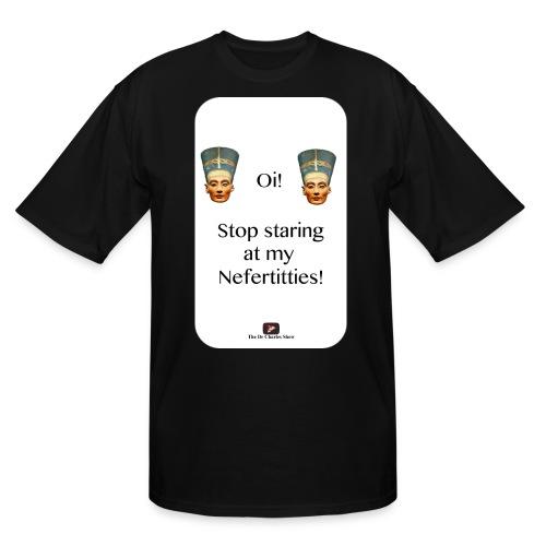 Oi, Stop Staring at my Nefertitties! - Men's Tall T-Shirt