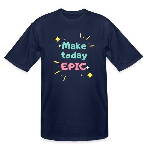 Make today epic - Men's Tall T-Shirt