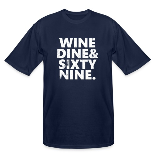 Wine Me Dine Me 69 Me - Men's Tall T-Shirt