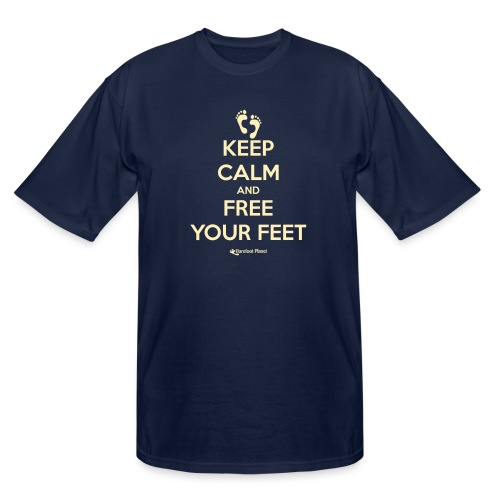 Keep Calm and Free Your Feet - Men's Tall T-Shirt