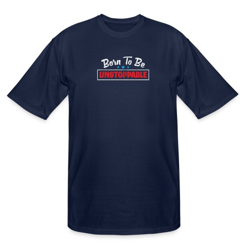 Born To Be Unstoppable - Men's Tall T-Shirt