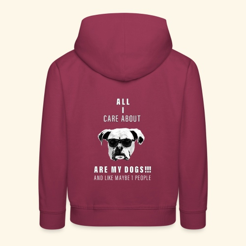 All i care about are my DOGS - Kids' Premium Hoodie