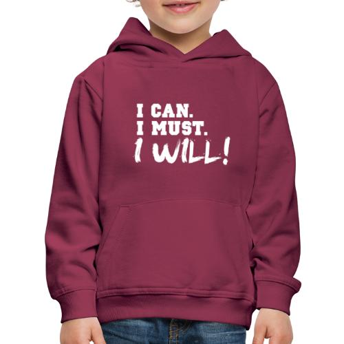 I Can. I Must. I Will! - Kids' Premium Hoodie