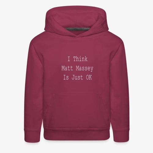 Matt Massey Just Ok T Shirt - Kids' Premium Hoodie