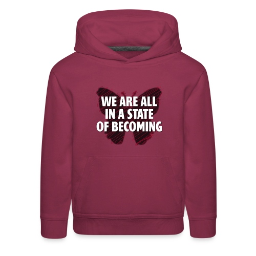 We are all in a state of Becoming, inspirational - Kids' Premium Hoodie