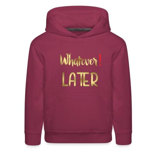 Whatever! Later - Kids' Premium Hoodie