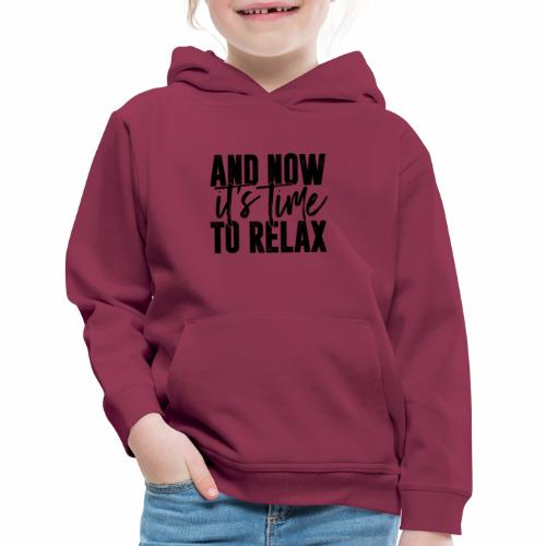 And Now It's Time To Relax - Kids' Premium Hoodie