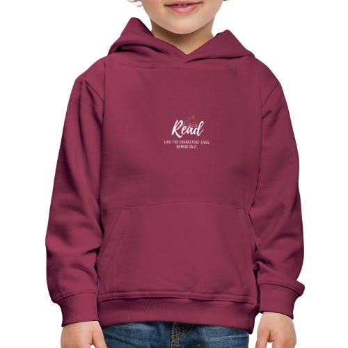 Read, Like The Characters' Lives Depend On It. - Kids' Premium Hoodie