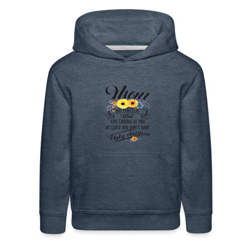 Mom, No Matter What Life Throws At You, Mother Day - Kids' Premium Hoodie