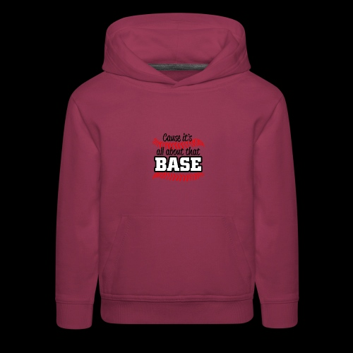 all about that base - Kids' Premium Hoodie