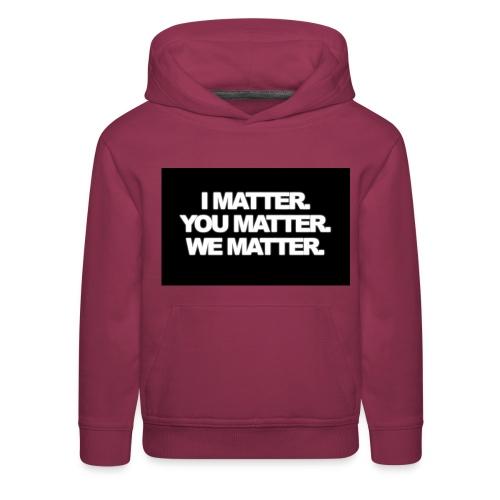 We matter - Kids' Premium Hoodie