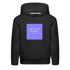 I'M IN THE NATION - AdamNation - Kids' Premium Hoodie