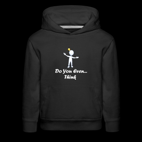 Do you even think? - Kids' Premium Hoodie